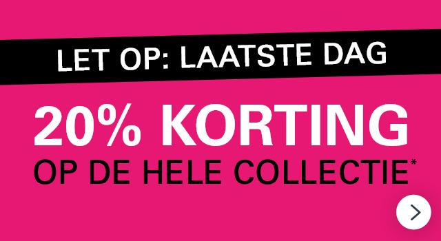 LET OP: LAATSTE DAG | 20% KORTING OP DE HELE COLLECTIE* >