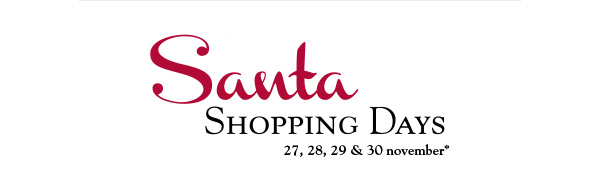Santa Shopping Days | 27, 28, 29 & 30 november*